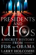 Presidents and UFOs : A Secret History from FDR to Obama