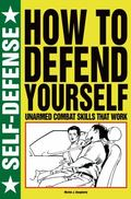How to Defend Yourself : Unarmed Combat Skills That Work