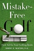 Mistake-Free Golf : First Aid for Your Golfing Brain