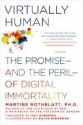 Virtually Human : The Promise---And the Peril---of Digital Immortality
