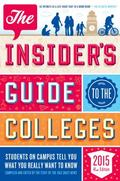 Insider's Guide to the Colleges 2015 : Students on Campus Tell You What You Really Want to K...