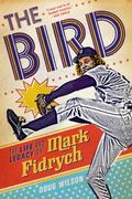 Bird: the Life and Legacy of Mark Fidrych
