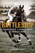 Battleship : A Daring Heiress, a Teenage Jockey, and America's Horse
