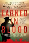 Earned in Blood : My Journey from Old-Breed Marine to the Most Dangerous Job in America