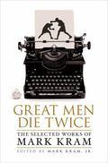 Great Men Die Twice : The Selected Works of Mark Kram