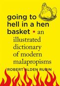 Going to Hell in a Hen Basket : An Illustrated Dictionary of Modern Malapropisms