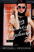 Being Audrey Hepburn : A Novel