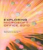Exploring Microsoft Office 2010 (Second Custom Edition For Indian River State College Comput...