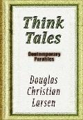 Think Tales : Contemporary ParablesContemporary Parables