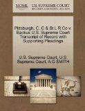 Pittsburgh, C, C & St L R Co v. Backus U.S. Supreme Court Transcript of Record with Supporti...