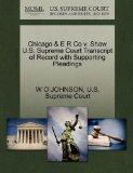 Chicago & E R Co v. Shaw U.S. Supreme Court Transcript of Record with Supporting Pleadings
