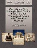 Cambria Iron Co v. Carnegie Steel Co U.S. Supreme Court Transcript of Record with Supporting...
