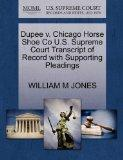Dupee v. Chicago Horse Shoe Co U.S. Supreme Court Transcript of Record with Supporting Plead...