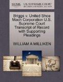 Briggs v. United Shoe Mach Corporation U.S. Supreme Court Transcript of Record with Supporti...