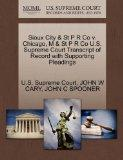 Sioux City & St P R Co v. Chicago, M & St P R Co U.S. Supreme Court Transcript of Record wit...