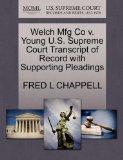 Welch Mfg Co v. Young U.S. Supreme Court Transcript of Record with Supporting Pleadings