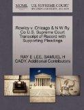 Rowley v. Chicago & N W Ry Co U.S. Supreme Court Transcript of Record with Supporting Pleadings