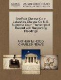 Shefford Cheese Co v. Lakeshire Cheese Co U.S. Supreme Court Transcript of Record with Suppo...