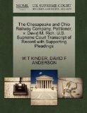 The Chesapeake and Ohio Railway Company, Petitioner, v. David M. Rich. U.S. Supreme Court Tr...