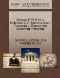 Chicago G W R Co v. Robinson U.S. Supreme Court Transcript of Record with Supporting Pleadings