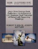 Union Dime Savings Bank, Petitioner v. Ira Adams et al U.S. Supreme Court Transcript of Reco...