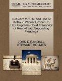 Schwarz for Use and Ben of Kotek v. Witwer Grocer Co U.S. Supreme Court Transcript of Record...