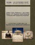 William Clark, Petitioner, v. the United States. U.S. Supreme Court Transcript of Record wit...