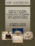Euseblus James Biggs, Petitioner, v. Ulysses S. Schwartz et al. U.S. Supreme Court Transcrip...