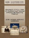 Wheeling & L E R Co v. Keith U.S. Supreme Court Transcript of Record with Supporting Pleadings