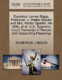 Eusebius James Biggs, Petitioner, v. Walter Spader and Mrs. Walter Spader, His Wife, et al. ...