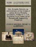 Mrs. Euverlia Roberts, as Administratrix of the Estate of James Emory Roberts, Deceased, Pet...