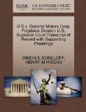 U S v. General Motors Corp, Frigidaire Division U.S. Supreme Court Transcript of Record with...
