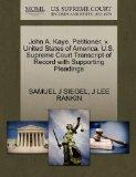 John A. Kaye, Petitioner, v. United States of America. U.S. Supreme Court Transcript of Reco...