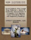 Arnold Schleich, Alias Joseph Ring, Petitioner, v. James W. Butterfield, District Director o...