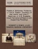 Patrick A. McKenna, Petitioner, v. Fred A. Seaton, Secretary of the Interior, and John C. De...