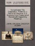 Consolidated Title Corporation, Petitioner, v. District of Columbia. U.S. Supreme Court Tran...