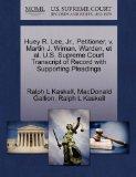 Huey R. Lee, Jr., Petitioner, v. Martin J. Wiman, Warden, et al. U.S. Supreme Court Transcri...