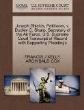 Joseph Shields, Petitioner, v. Dudley C. Sharp, Secretary of the Air Force. U.S. Supreme Cou...