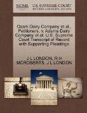 Ozark Dairy Company et al., Petitioners, v. Adams Dairy Company et al. U.S. Supreme Court Tr...