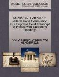 Mueller Co., Petitioner, v. Federal Trade Commission. U.S. Supreme Court Transcript of Recor...