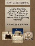 Orin C. Clement, Petitioner, v. Frank J. Fisher. U.S. Supreme Court Transcript of Record wit...
