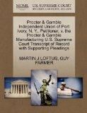 Procter & Gamble Independent Union of Port Ivory, N. Y., Petitioner, v. the Procter & Gamble...