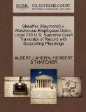 Sheaffer (Raymond) v. Warehouse Employees Union, Local 730 U.S. Supreme Court Transcript of ...