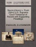 Squire (Henry) v. Rush (John) U.S. Supreme Court Transcript of Record with Supporting Pleadings