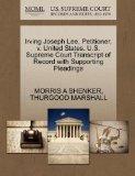 Irving Joseph Lee, Petitioner, v. United States. U.S. Supreme Court Transcript of Record wit...