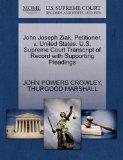 John Joseph Ziak, Petitioner, v. United States. U.S. Supreme Court Transcript of Record with...