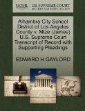 Alhambra City School District of Los Angeles County v. Mize (James) U.S. Supreme Court Trans...