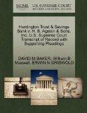Huntington Trust & Savings Bank v. H. B. Agsten & Sons, Inc. U.S. Supreme Court Transcript o...