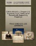 Childs (Harold) v. Oregon U.S. Supreme Court Transcript of Record with Supporting Pleadings