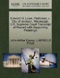 Edward H. Lowe, Petitioner, v. City of Jackson, Mississippi. U.S. Supreme Court Transcript o...